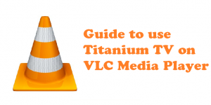 Guide to use Titanium TV on VLC Media Player